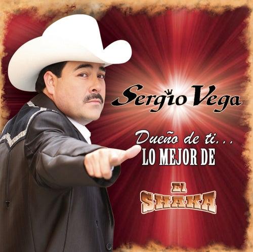 Dueño De Tí...Lo Mejor De El Shaka by Sergio Vega Y Sus Shakas Del Norte