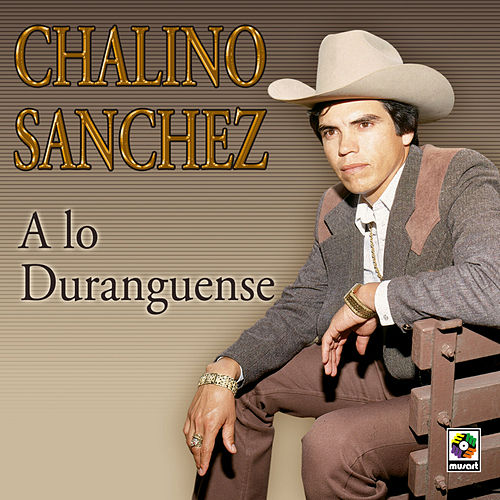Play & Download A Lo Duranguense by Chalino Sanchez | Napster