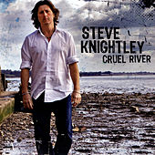 Play & Download Cruel River by Steve Knightley | Napster