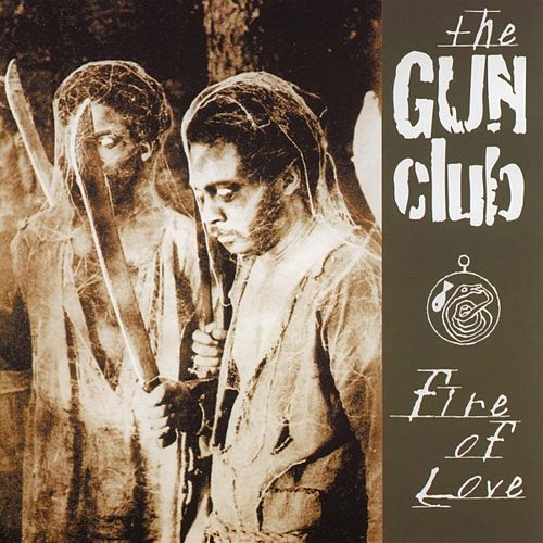 Play & Download Fire Of Love by The Gun Club | Napster