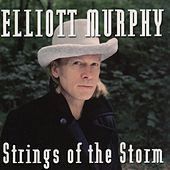 Play & Download Strings Of The Storm (featuring Olivier Durand) by Elliott Murphy | Napster