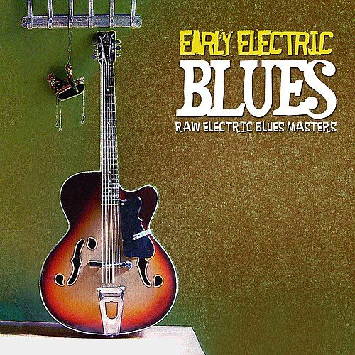 Early Electric Blues by Various Artists