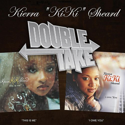 Double Take - Kierra Kiki Sheard by Kierra 'Kiki' Sheard