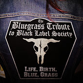 Play & Download The Bluegrass Tribute To Black Label Society featuring Iron Horse: Life, Birth, Blue, Grass by Pickin' On | Napster