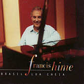 Play & Download Brasil Lua Cheia by Francis Hime | Napster
