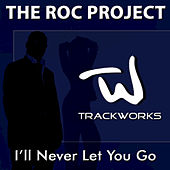 Play & Download I'll Never Let You Go by The Roc Project | Napster