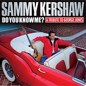 Play & Download Do You Know Me? A Tribute to George Jones by Sammy Kershaw | Napster