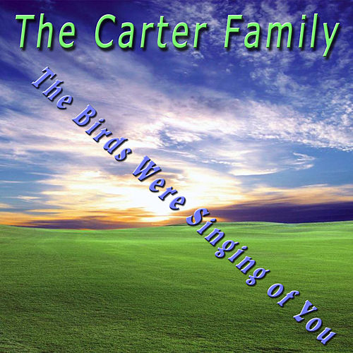 Play & Download The Birds Were Singing of You by The Carter Family | Napster