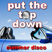 Play & Download Put the Top Down - Summer Disco by Various Artists | Napster