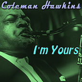 Play & Download I'm Yours by Coleman Hawkins | Napster