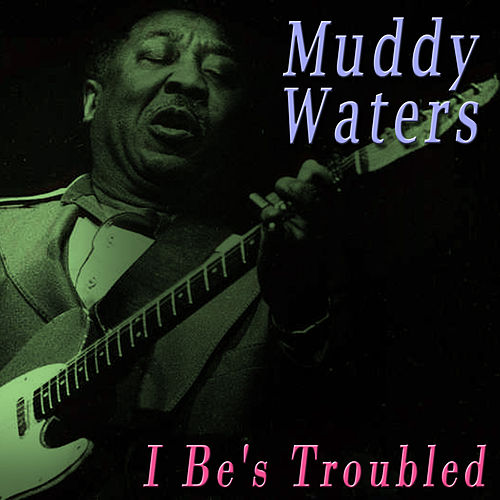 Play & Download I Be's Troubled by Muddy Waters | Napster