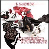 Good Intentions Bad Decisions by S. Madison