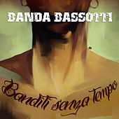 Play & Download Banditi Senza Tempo by Banda Bassotti | Napster