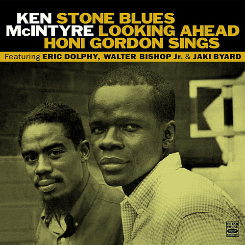 Stone Blues / Looking Ahead / Honi Gordon Sings by Ken McIntyre