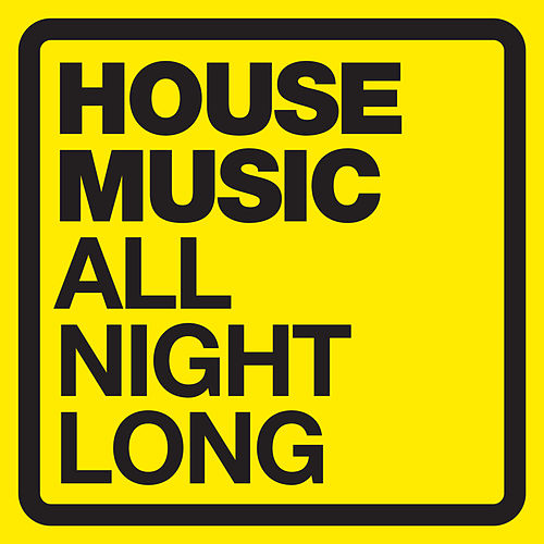 Play & Download House Music - All Night Long by Various Artists | Napster