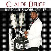 The Praise & Worship Files by Claude Deuce
