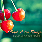 Sad Love Songs - Tragic Piano Music for Lovers & Broken Heart by Various Artists
