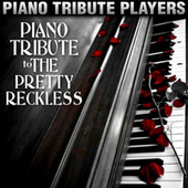 Piano Tribute to The Pretty Reckless by Piano Tribute Players