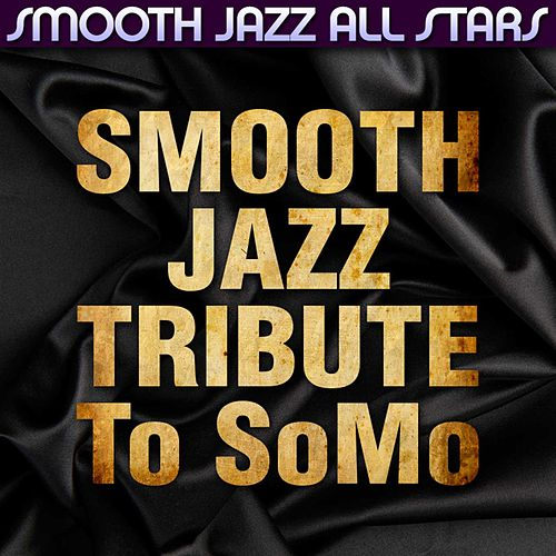 Play & Download Smooth Jazz Tribute to SoMo by Smooth Jazz Allstars | Napster
