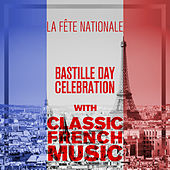 La Fête Nationale: Bastille Day Celebration with Classic French Music by Various Artists