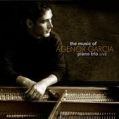 Play & Download The Music of Agenor Garcia Piano Trio Live by Age Garcia | Napster