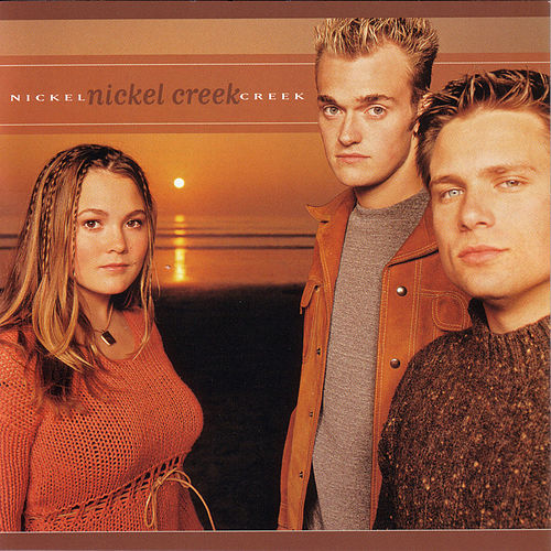 Nickel Creek by Nickel Creek