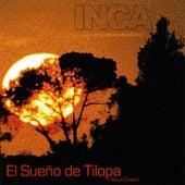 Play & Download El sueño de Tilopa by Inca The Peruvian Ensemble | Napster