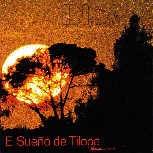 El sueño de Tilopa by Inca The Peruvian Ensemble
