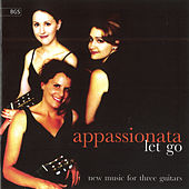Let Go - New Music for Three Guitars by Appassionata Guitar Trio