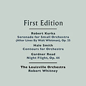 Play & Download Robert Kurka: Serenade for Small Orchestra (After Lines By Walt Whitman), Op. 25 - Hale Smith: Contours for Orchestra - Gardner Read: Night Flight, Op. 44 by Louisville Orchestra | Napster