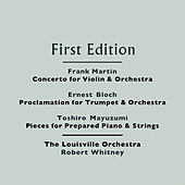 Play & Download Frank Martin: Concerto for Violin and Orchestra - Ernest Bloch: Proclamation for Trumpet and Orchestra - Toshiro Mayuzumi: Pieces for Prepared Piano and Strings by Various Artists | Napster