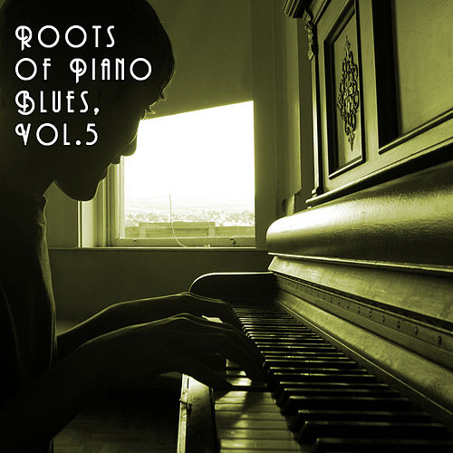 Play & Download Roots of Piano Blues, Vol. 5 by Various Artists | Napster