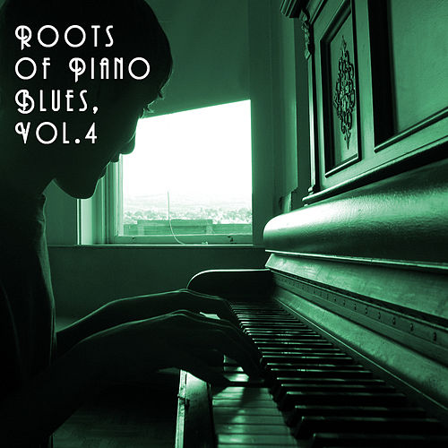 Play & Download Roots of Piano Blues, Vol. 4 by Various Artists | Napster