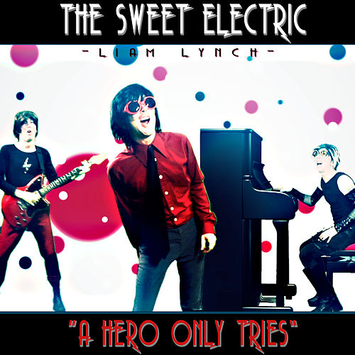 Play & Download The Sweet Electric - A Hero Only Tries by Liam Lynch | Napster