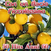 Play & Download Con un bacio piccolissimo (50 hits anni 60) by Various Artists | Napster
