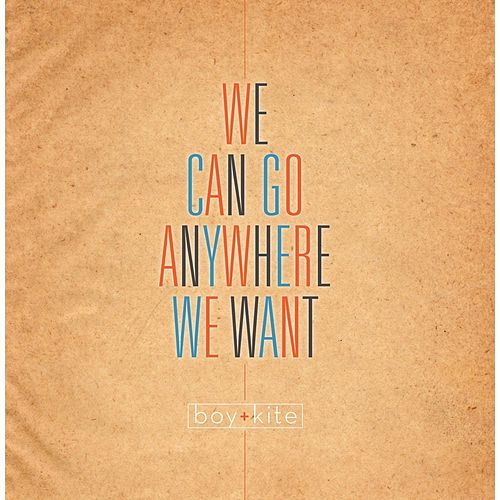 Play & Download We Can Go Anywhere We Want by Boy + Kite | Napster