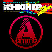 Play & Download Take Me Higher (The Remixes) by Charles Feelgood | Napster