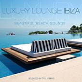 Luxury Lounge Ibiza - Beautiful Beach Sounds (Selected By Tito Torres) by Various Artists