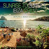 Sunrise to Sunset Ibiza Chill - Beautifull Beach Sounds (Selected By Tito Torres) by Various Artists