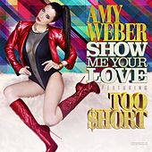 Show Me Your Love (feat. Too Short) by Amy Weber