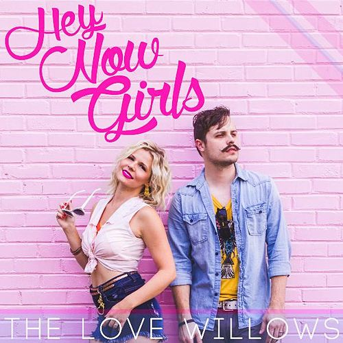 Play & Download Hey Now Girls by The Love Willows | Napster