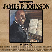 Jazz Chronicles: James P. Johnson, Vol. 1 by James P. Johnson