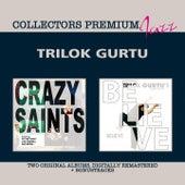 Crazy Saints & Believe (Collectors Premium) by Trilok Gurtu