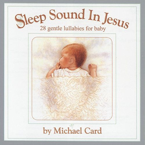 Sleep Sound In Jesus: Gentle Lullabies... by Michael Card