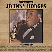 Jazz Chronicles: Johnny Hodges, Vol. 3 by Various Artists