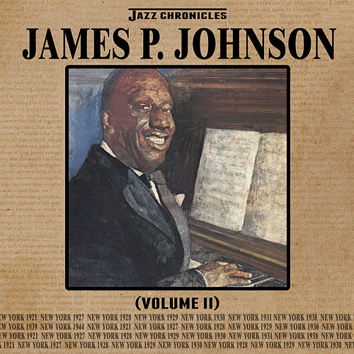 Play & Download Jazz Chronicles: James P. Johnson, Vol. 2 by James P. Johnson | Napster