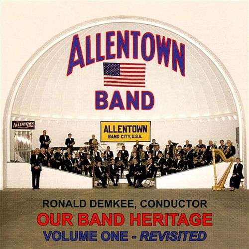 Play & Download Our Band Heritage, Vol. 1 by Allentown Band (conducted by Albertus L. Meyer) | Napster