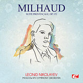Milhaud: Suite provençale, Op. 152 (Digitally Remastered) by Moscow RTV Symphony Orchestra