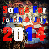 Songs for Fourth of July 2014: Patriotic Songs for Fireworks, Barbecues, And Freedom by Various Artists