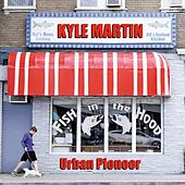 Play & Download Urban Pioneer by Kyle Martin | Napster